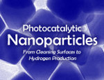 Photocatalytic Nanoparticles: From Cleaning Surfaces to Hydrogen Production