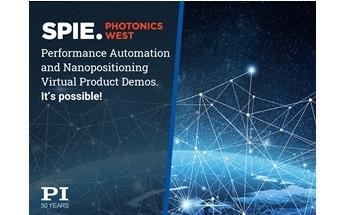 Precision Motion and Automation Sub-Systems Virtual Demos for Photonics West 2021